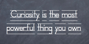 curiosity-is-the-most-powerful-thing-you-own.001-e1267734964962